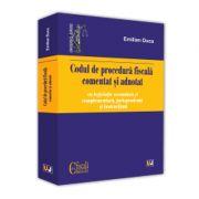 Codul de procedura fiscala comentat si adnotat cu legislatie secundara si complementara, jurisprudenta si instructiuni - 2019