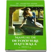 Manual de detoxifiere naturala. Volumul I