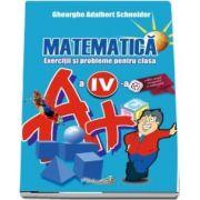 Matematica. Exercitii si probleme pentru clasa a IV-a (Editia a II a, revizuita si adaugita) - Adalbert Gheorghe Schneider