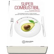 Supercombustibil - Chei ketogenice pentru a revela secretele grasimilor bune, rele si ale unei sanatati extraordinare