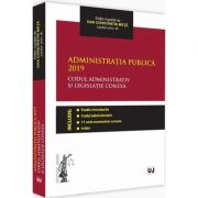 Administratia publica 2019. Codul administrativ si legislatie conexa. Editie tiparita pe hartie alba