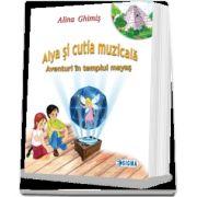 Alya si cutia muzicala, vol. 1: Aventuri in templul mayas - Alina Ghimis