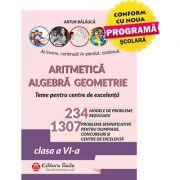 Aritmetica. Algebra. Geometrie - Olimpiade, concursuri si centre de excelenta, clasa a VI-a - Editia a X-a
