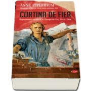Cortina de Fier. Represiunea sovietica in Europa de Est, 1945-1956. Vol. 108