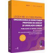 Legea nr. 51/1995 pentru organizarea si exercitarea profesiei de avocat si legislatie conexa 2019. Editie tiparita pe hartie alba