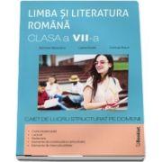 Limba si literatura romana. Clasa a VII-a, caiet de lucru pe unitati de invatare