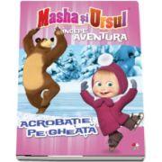 Masha si Ursul. Incepe aventura. Acrobatie pe gheata