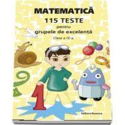 Matematica - 115 teste pentru grupele de excelenta, clasa a IV-a