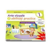 Arte vizuale si abilitati practice. Caietul micului artist. Clasa I