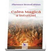 Calea Magica a intuitiei de Florence Scovel Shinn