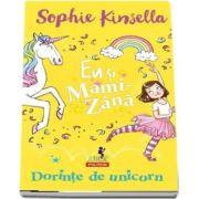 Eu si Mami-Zana. Dorinte de unicorn (Virsta recomandata 6+)