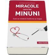 Miracole care fac minuni. Cum ne vindeca medicina si magia