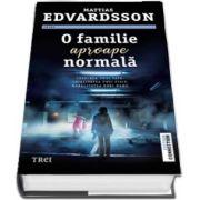 O familie aproape normala de Mattias Edvardsson