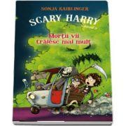 Sonja Kaiblinger - Scary Harry - Volumul 2 - Mortii vii traiesc mai mult
