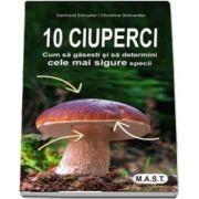 10 Ciuperci - Cum sa gasesti si sa determini cele mai sigure specii.