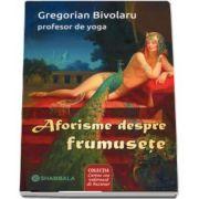 Aforisme despre frumusete de Gregorian Bivolaru