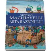Niccolo Machiavelli, Arta razboiului - Prima traducere integrala a unuia dintre textele majore ale stiintelor politice.