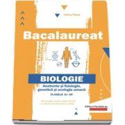 Bacalaureat Biologie. Anatomie si fiziologie, genetica si ecologie umana. Clasele XI-XII