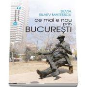 Ce mai e nou prin Bucuresti de Silvia Silaev Mateescu