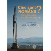 Cine sunt romanii? Perspective asupra identitatii nationale de Angela Banciu