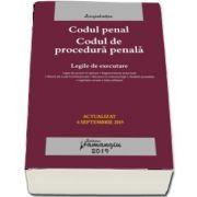 Codul penal. Codul de procedura penala. Legile de executare. Actualizat la 6 septembrie 2019