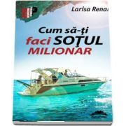 Cum sa-ti faci sotul milionar de Larisa Renar