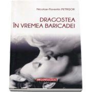 Dragostea in vremea baricadei de Nicolae Florentin Petrisor