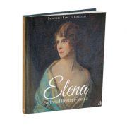 Elena. Portretul Reginei - Mama (Principele Radu al Romaniei)