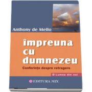 Anthony De Mello, Impreuna cu Dumnezeu. Conferinte despre retragere