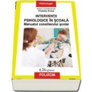 Interventii psihologice in scoala. Manualul consilierului scolar - cu Prefata de Adriana Baban