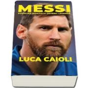 Messi. Povestea baiatului devenit legenda, editia a II-a, revizuita