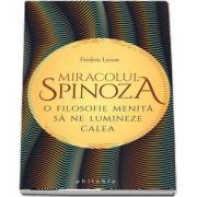 Miracolul Spinoza - O filosofie menita sa ne lumineze calea