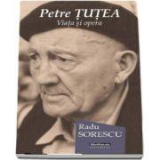 Petre Tutea - Viata si opera de Radu Sorescu