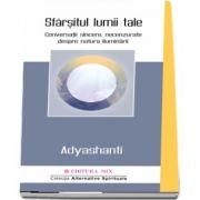 Adyashanti - Sfarsitul lumii tale. Conversatii sincere, necenzurate despre natura iluminarii