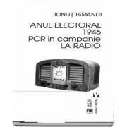 Anul electoral 1946. PCR in campanie la Radio de Ionut Iamandi