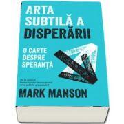 Arta subtila a disperarii - O carte despre speranta