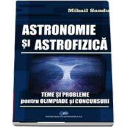 Astronomie si astrofizica. Teme si probleme pentru olimpiade si concursuri de Mihail Sandu