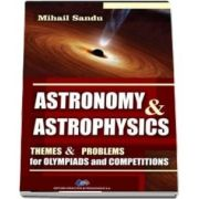 Astronomy and astrophysics. Themes and problems for olympiads and competitions de Mihail Sandu