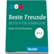 Beste Freunde. Audio CD zum Kursbuch B1.2
