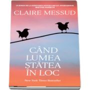 Cand lumea statea in loc de Claire Messud