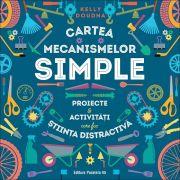 Cartea mecanismelor simple. Proiecte & activitati care fac stiinta distractiva de Kelly Doudna