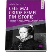 Cele mai crude femei din istorie de Alain Leclercq