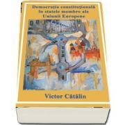 Democratia constitutionala in statele membre ale Uniunii Europene de Victor Catalin