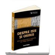Despre Isis si Osiris - Mitul fundamental si misteriile din religia egipteana
