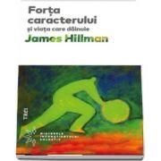 Forta caracterului si viata care dainue de James Hillman
