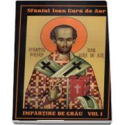 Impartire de grau. Volumul I - sf Ioan Gura de Aur