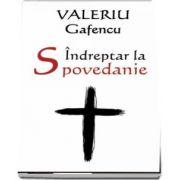 Indreptar la spovedanie. Editia a II-a revizuita - Valeriu Gafencu