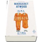 Inima cedeaza ultima de Margaret Atwood