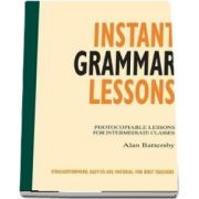 Instant Grammar Lessons. Photocopieable Lessons for Intermediate Classes