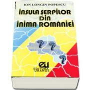 Insula serpilor din inima Romaniei. Despre soarta romanilor din Harghita si Covasna si alte nedreptati de Ion Longin Popescu